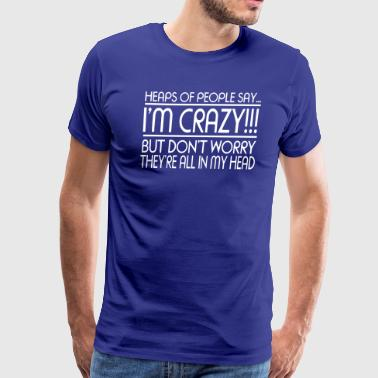 I'm Crazy!!! - Men's Premium T-Shirt