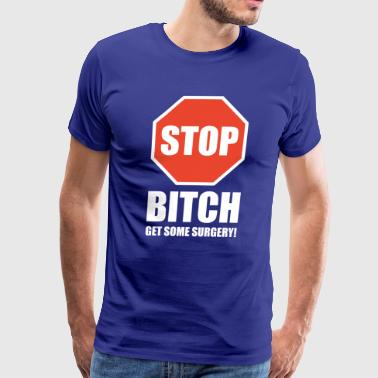 Stop Bitch T-Shirt Present Birthday Gift Idea Fun - Men's Premium T-Shirt