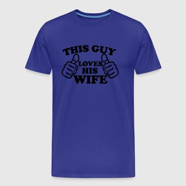 This Guy Loves His Wife - Men's Premium T-Shirt