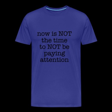 Paying Attention - Men's Premium T-Shirt
