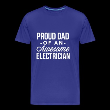 Proud Dad of an awesome Electrician - Men's Premium T-Shirt