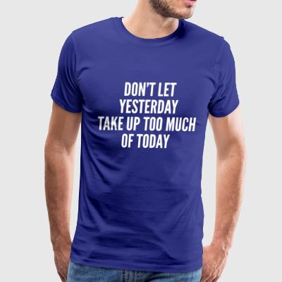 Don't Let Yesterday - Men's Premium T-Shirt