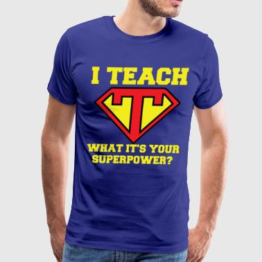 I Teach, What it's your superpower? - Men's Premium T-Shirt