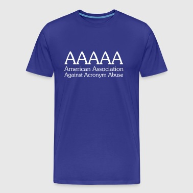 AAAAA American Association Against Acronym Abuse - Men's Premium T-Shirt