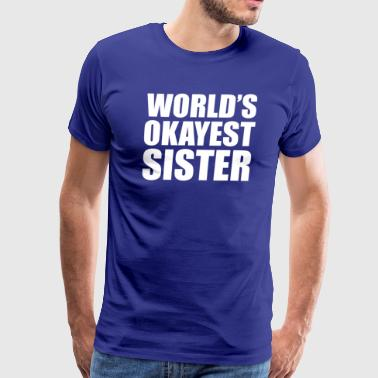 World s Okayest Sister - Men's Premium T-Shirt