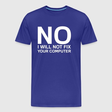 No I will not fix your computer - Men's Premium T-Shirt