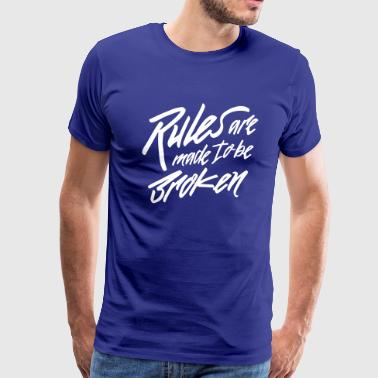 Rules Are Made to be Broken - Men's Premium T-Shirt