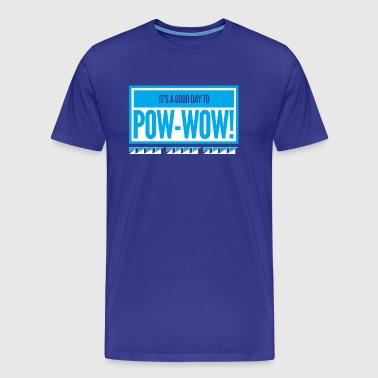 Its a good day to pow-wow - Men's Premium T-Shirt