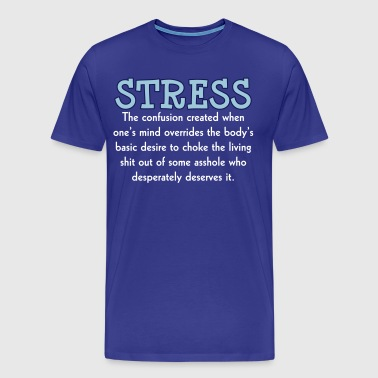 Stress Insult Humor - Men's Premium T-Shirt
