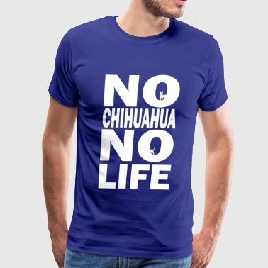 No Chihuahua No Life - Men's Premium T-Shirt