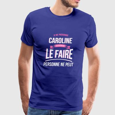 Caroline nobody can gift - Men's Premium T-Shirt