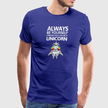 Always be youself unless you can be a unicorn! - Men's Premium T-Shirt