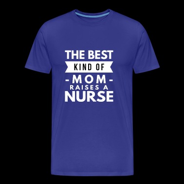 The best kind of Mom raises a Nurse - Men's Premium T-Shirt