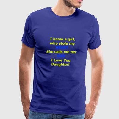 I Know a girl, who stole my heart she calls me Dad - Men's Premium T-Shirt