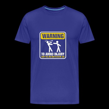 Warning To Avoid Injury - Men's Premium T-Shirt