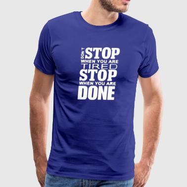 Don't stop when you are tired stop when you are do - Men's Premium T-Shirt