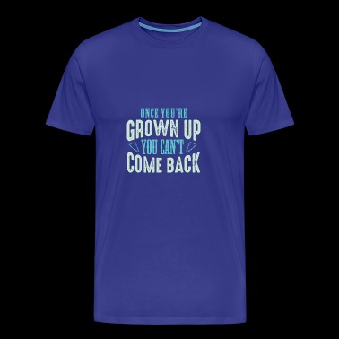 ONCE YOU´RE GROWN UP - Men's Premium T-Shirt