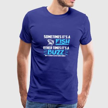 Sometimes it s a fish other times it s a buzz funn - Men's Premium T-Shirt