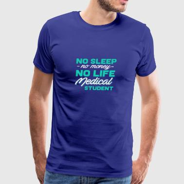 No Sleep No Money No Life Medical Student Gift Tee - Men's Premium T-Shirt