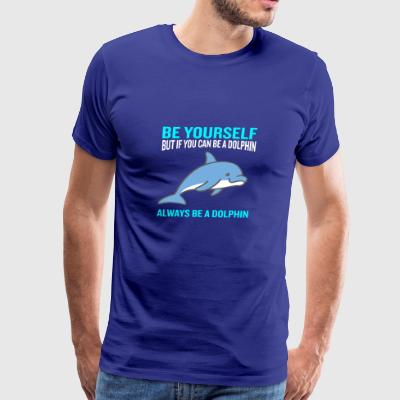 Be Yourself Always Be A Dolphin Cute Sea Animal - Men's Premium T-Shirt