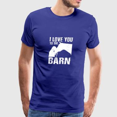 I Love You To The Barn Horse Lover Gift T-shirt - Men's Premium T-Shirt