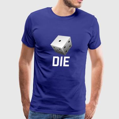 DIE funny sayings - Men's Premium T-Shirt