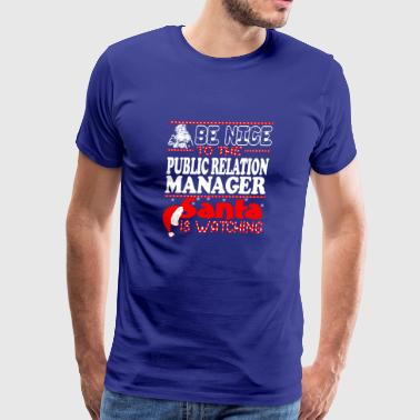 Be Nice To Public Relation Manager Santa Watching - Men's Premium T-Shirt