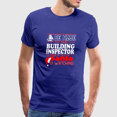 Be Nice To Building Inspector Santa Watching - Men's Premium T-Shirt