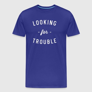 Looking For Trouble - Men's Premium T-Shirt