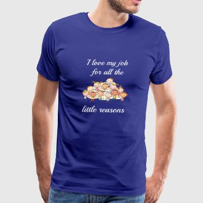 i love my job for all the little reasons - Men's Premium T-Shirt