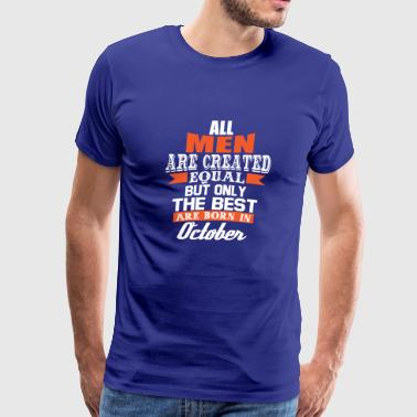 All Men Are Created Equal But Only Best In October - Men's Premium T-Shirt