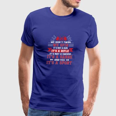 Dont Twirl We Spin Its Sport Color Guard - Men's Premium T-Shirt