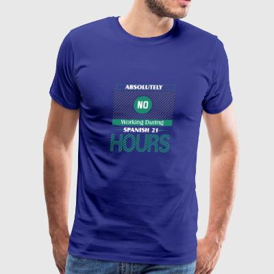 Absolutely No Working During Spanish 21 Hours - Men's Premium T-Shirt