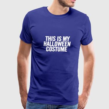 This Is My Halloween Costume White - Men's Premium T-Shirt