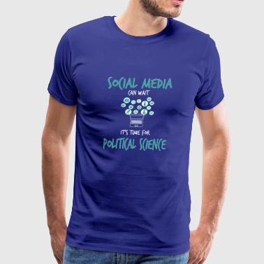 Social Media Can Wait It's Time For Pol. Science - Men's Premium T-Shirt