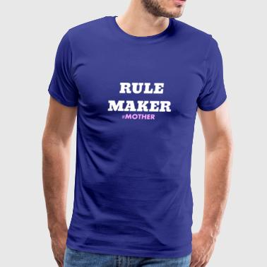 Rule Maker #Mother Mom Makes The Rules Gift - Men's Premium T-Shirt