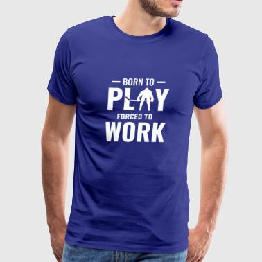 Hockey born to play forced to work long sleeve T-S - Men's Premium T-Shirt