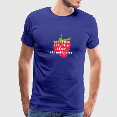i love you as much as i love strawberries - Men's Premium T-Shirt
