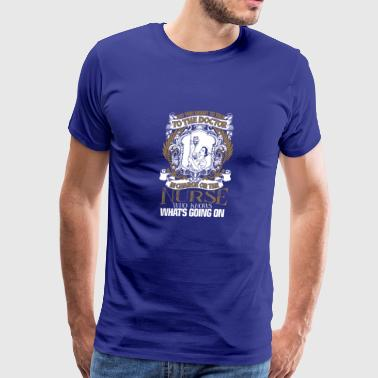 The Doctor In Charge Or The Nurse T Shirt - Men's Premium T-Shirt