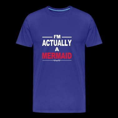 'm Actually A Mermaid shirt - Funny Mermaid - Men's Premium T-Shirt