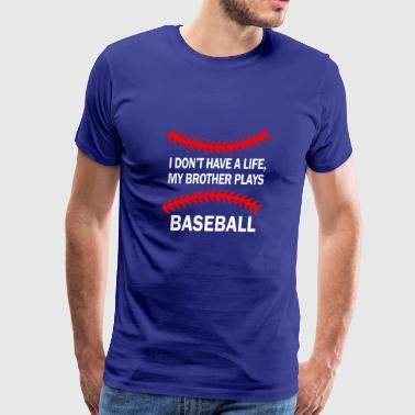 I don't have a life my brother play baseball shirt - Men's Premium T-Shirt