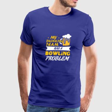 My Drinking Team Has Bowling Problem Love - Men's Premium T-Shirt