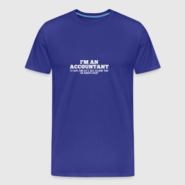 I'm Always Right gift for Accountants - Men's Premium T-Shirt