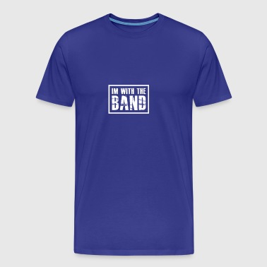 I'm With The Band gift for Band Geeks - Men's Premium T-Shirt