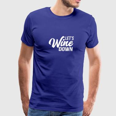 Let''s Wine Down - Men's Premium T-Shirt