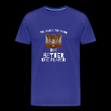 the bigger the piano the better the player - Men's Premium T-Shirt