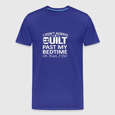 I Dont Always Quilt Past My Bedtime Wait I Do Quil - Men's Premium T-Shirt
