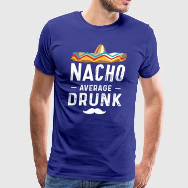 Nacho Average Drunk - Men's Premium T-Shirt