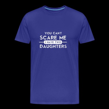 You Can't Scare Me I Have Two Daughters T-shirt - Men's Premium T-Shirt