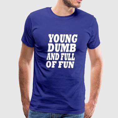 young dumb and full of fun - Men's Premium T-Shirt